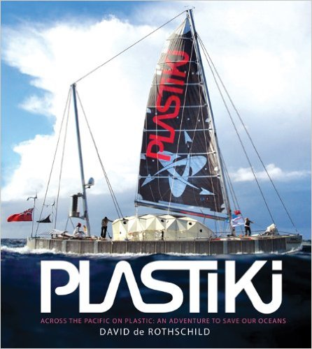 Plastiki: Across the Pacific on Plastic: An Adventure to Save Our Oceans