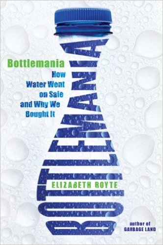 Bottlemania: How Water Went on Sale and Why We Bought It